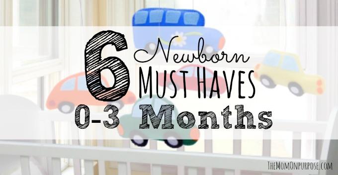 6 Newborn Must-Haves 0-3 months