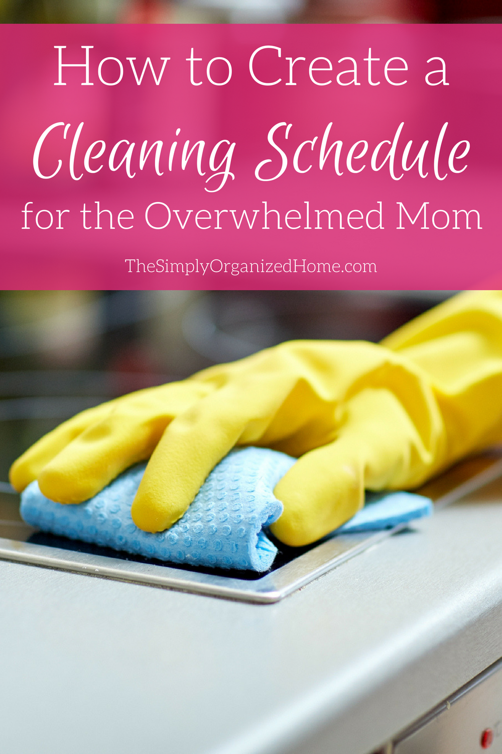how to create a cleaning schedule for the overwhelmed mom