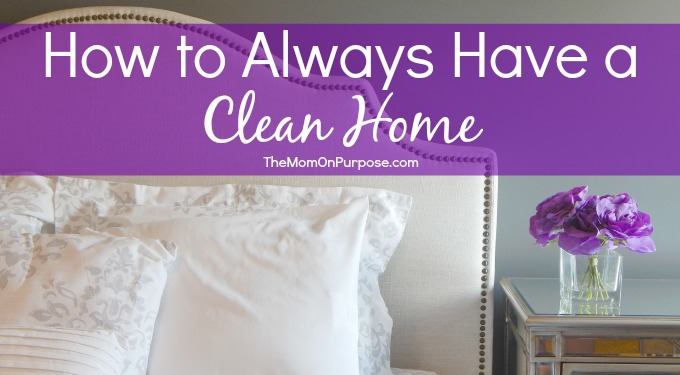 How To Always Have A Clean Home The Simply Organized Home