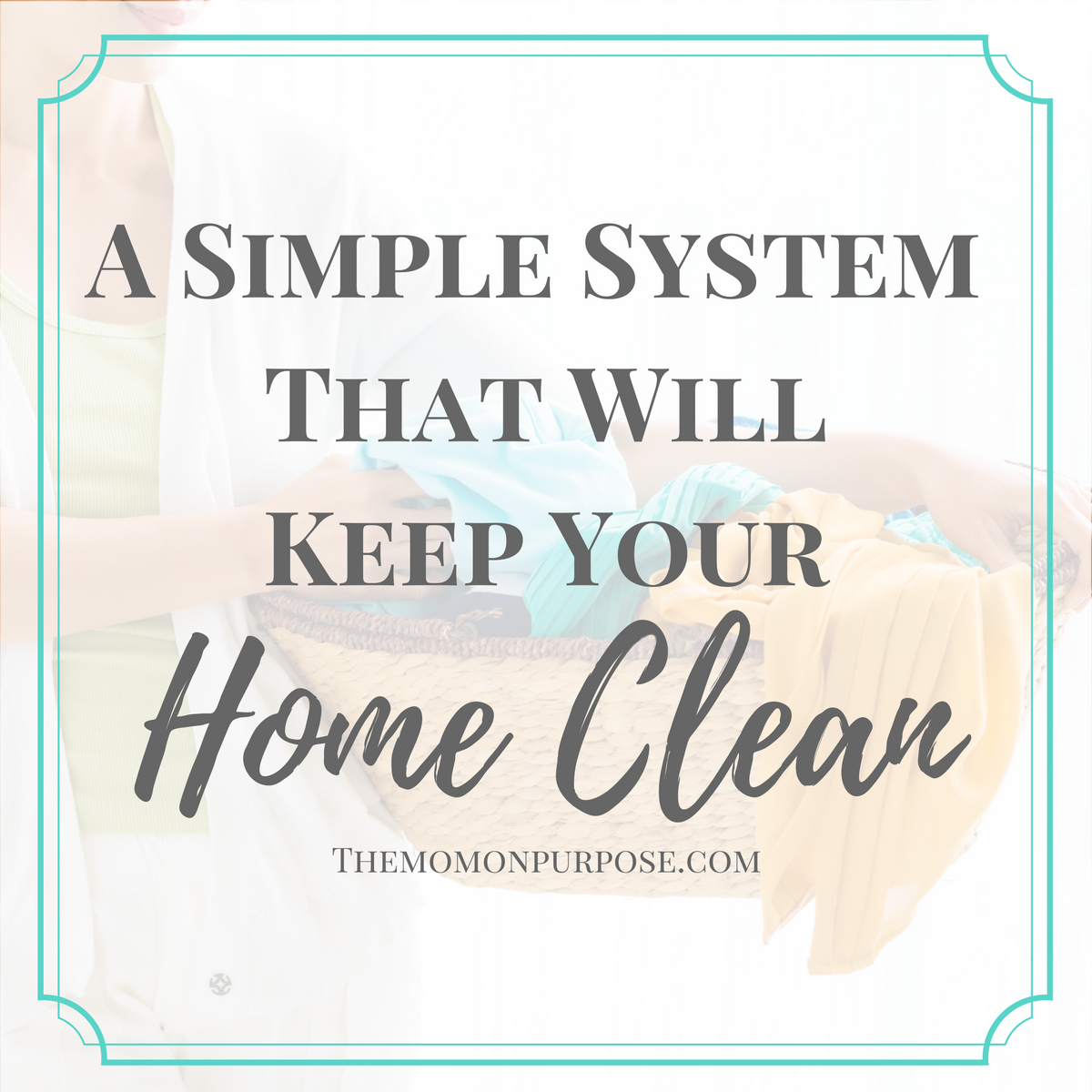 A Simple System That Will Keep Your Home Clean